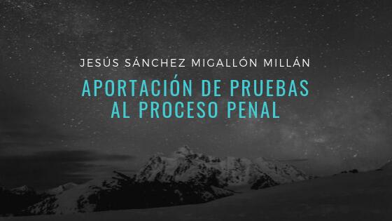 Lee más sobre el artículo Aportación de prueba al proceso penal